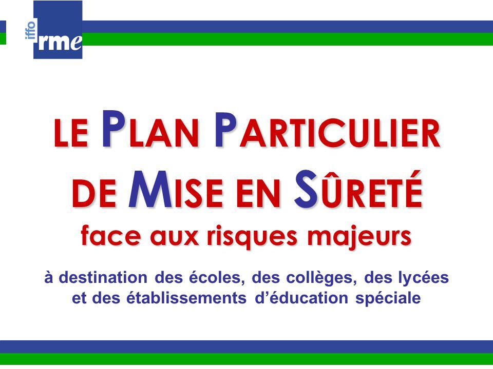 LE P LAN P LAN P ARTICULIER DE M ISE M ISE EN S ÛRETÉ face aux risques majeurs à destination des écoles, des collèges, des lycées et des établissement