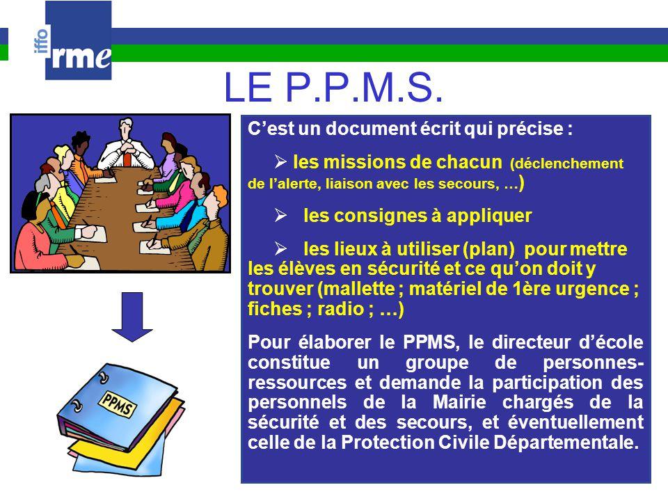 LE P.P.M.S. C'est un document écrit qui précise :  les missions de chacun (déclenchement de l'alerte, liaison avec les secours, … )  les consignes à