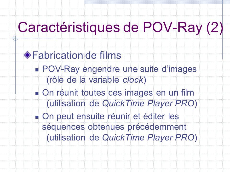 Caractéristiques de POV-Ray (3) Programmation pour obtenir des figures et des films plus complexes (exemple: fractals 3D)  structures conditionnelles  Structures itératives (boucles)  procédures et variables locales (modularité, récursivité)