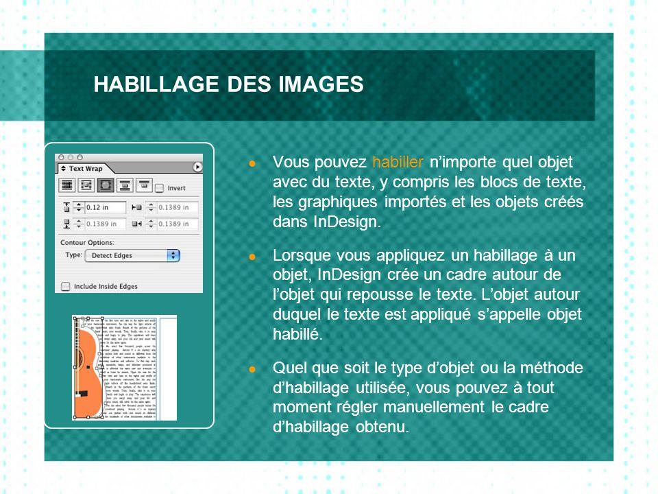 HABILLAGE DES IMAGES  Vous pouvez habiller n'importe quel objet avec du texte, y compris les blocs de texte, les graphiques importés et les objets créés dans InDesign.