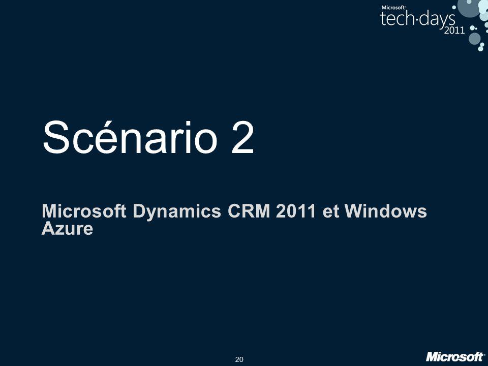 20 Scénario 2 Microsoft Dynamics CRM 2011 et Windows Azure