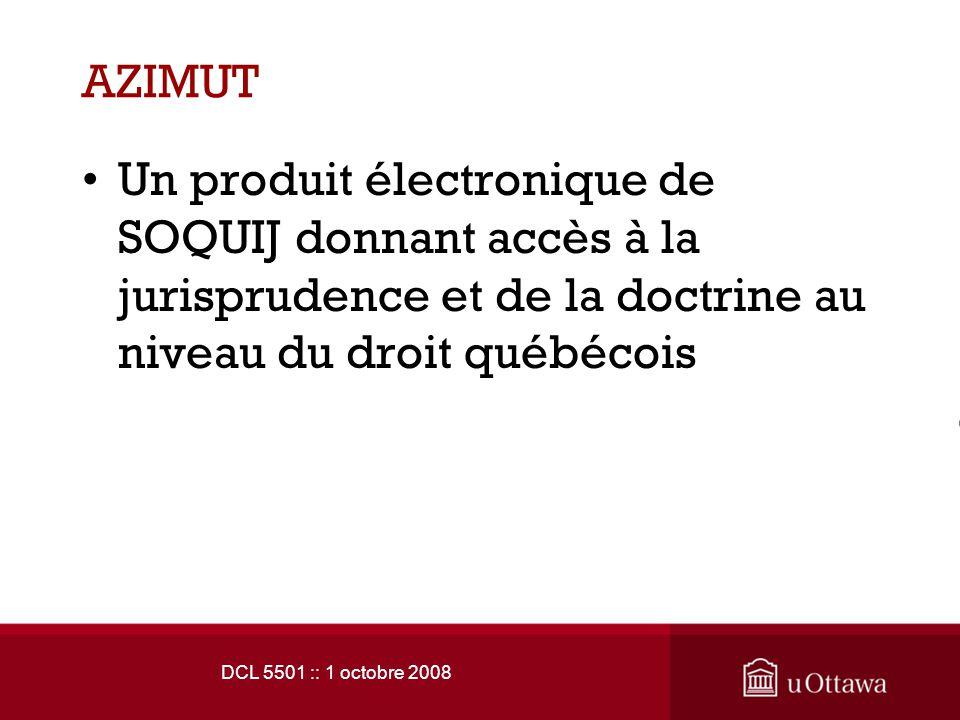 DCL 5501 :: 1 octobre 2008 AZIMUT (suite) •Juris.doc –Banque de résumés SOQUIJ –Banque doctrine •CCQ Baudouin Renaud –Code Civil du Québec annoté –30,000 annotations