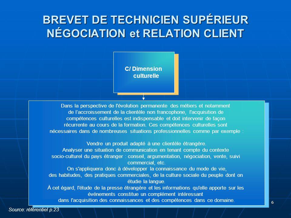 6 BREVET DE TECHNICIEN SUPÉRIEUR NÉGOCIATION et RELATION CLIENT C/ Dimension culturelle Dans la perspective de l'évolution permanente des métiers et n
