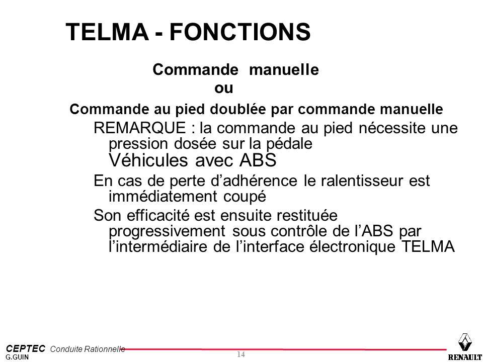 CEPTEC Conduite Rationnelle 14 G.GUIN TELMA - FONCTIONS Commande manuelle ou Commande au pied doublée par commande manuelle REMARQUE : la commande au