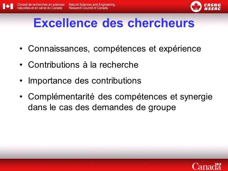 Excellence des chercheurs •Connaissances, compétences et expérience •Contributions à la recherche •Importance des contributions •Complémentarité des compétences et synergie dans le cas des demandes de groupe