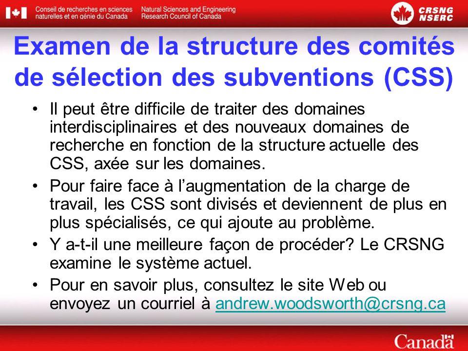 Examen de la structure des comités de sélection des subventions (CSS) •Il peut être difficile de traiter des domaines interdisciplinaires et des nouveaux domaines de recherche en fonction de la structure actuelle des CSS, axée sur les domaines.