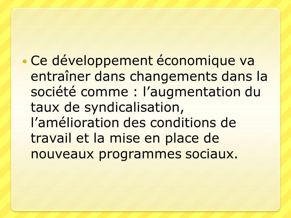  Ce développement économique va entraîner dans changements dans la société comme : l'augmentation du taux de syndicalisation, l'amélioration des cond