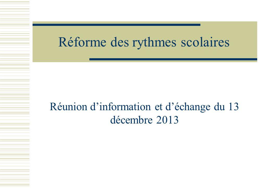 Réforme des rythmes scolaires Réunion d'information et d'échange du 13 décembre 2013