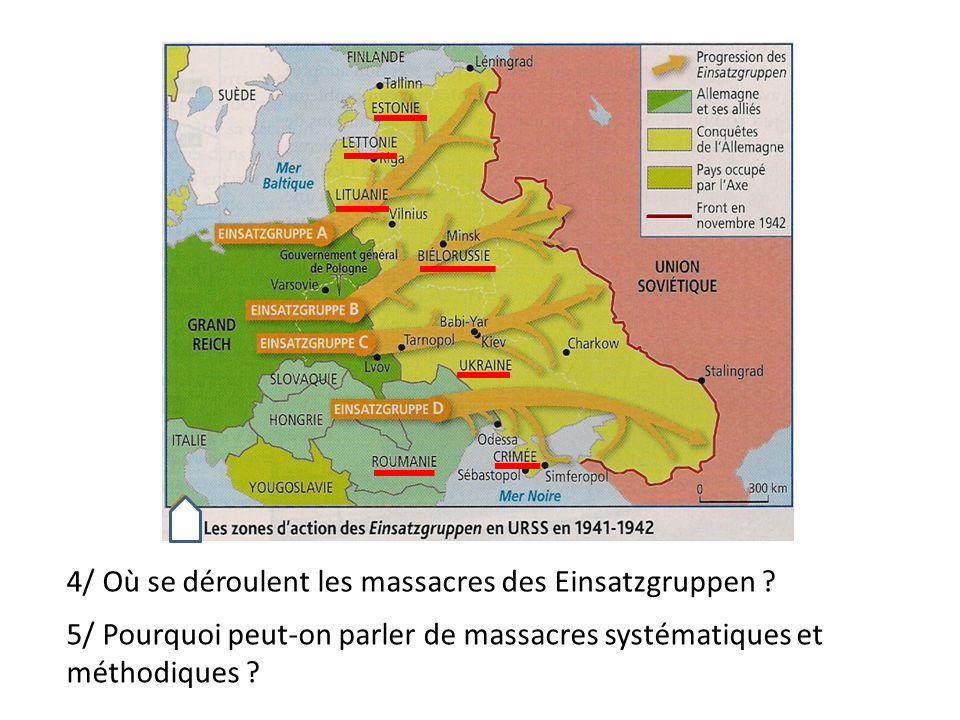 3 4/ Où se déroulent les massacres des Einsatzgruppen ? 5/ Pourquoi peut-on parler de massacres systématiques et méthodiques ?