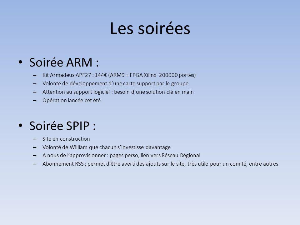 Les soirées • Soirée ARM : – Kit Armadeus APF27 : 144€ (ARM9 + FPGA Xilinx 200000 portes) – Volonté de développement d'une carte support par le groupe