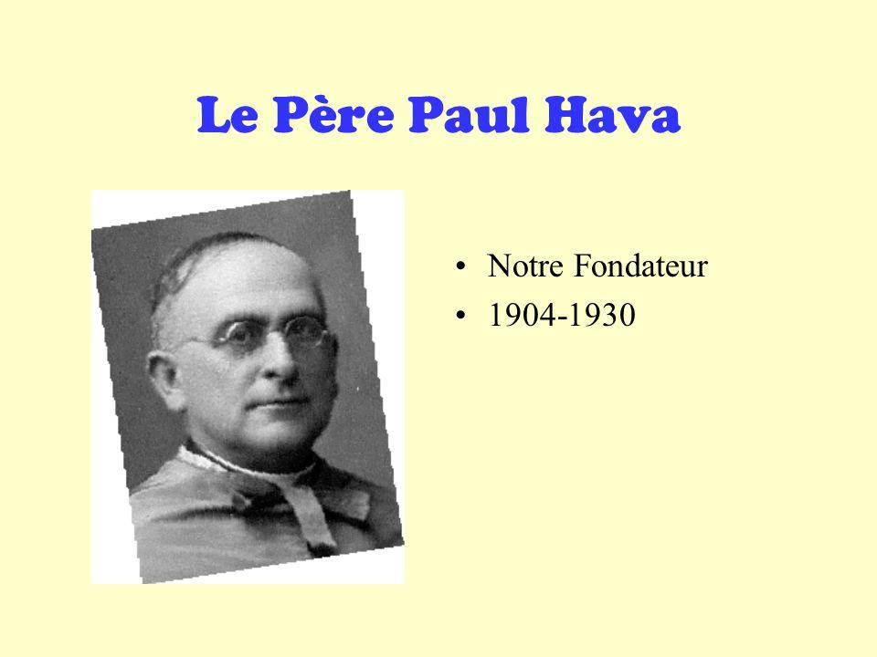 Le Père Paul Hava •N•Notre Fondateur •1•1904-1930