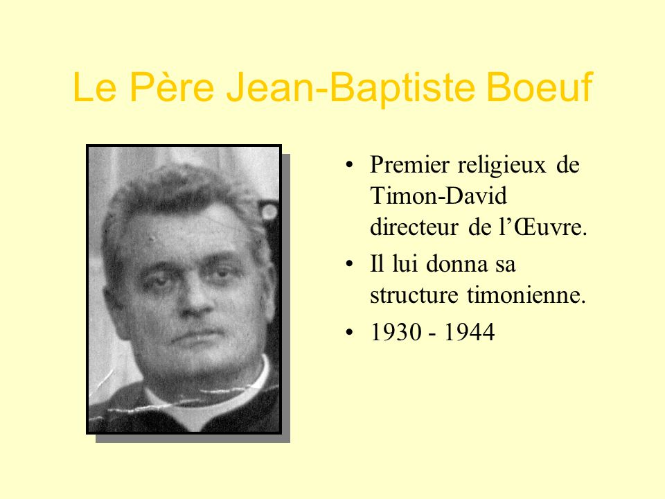 Le Père Jean-Baptiste Boeuf •P•Premier religieux de Timon-David directeur de l'Œuvre.