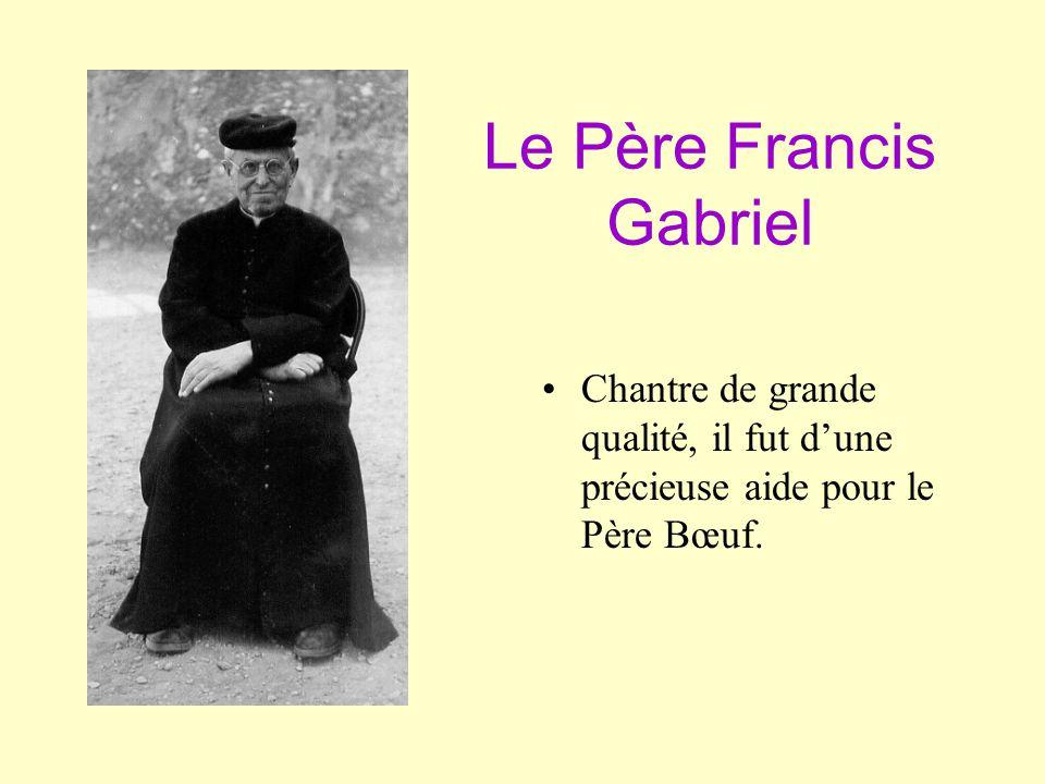 Le Père Francis Gabriel •C•Chantre de grande qualité, il fut d'une précieuse aide pour le Père Bœuf.