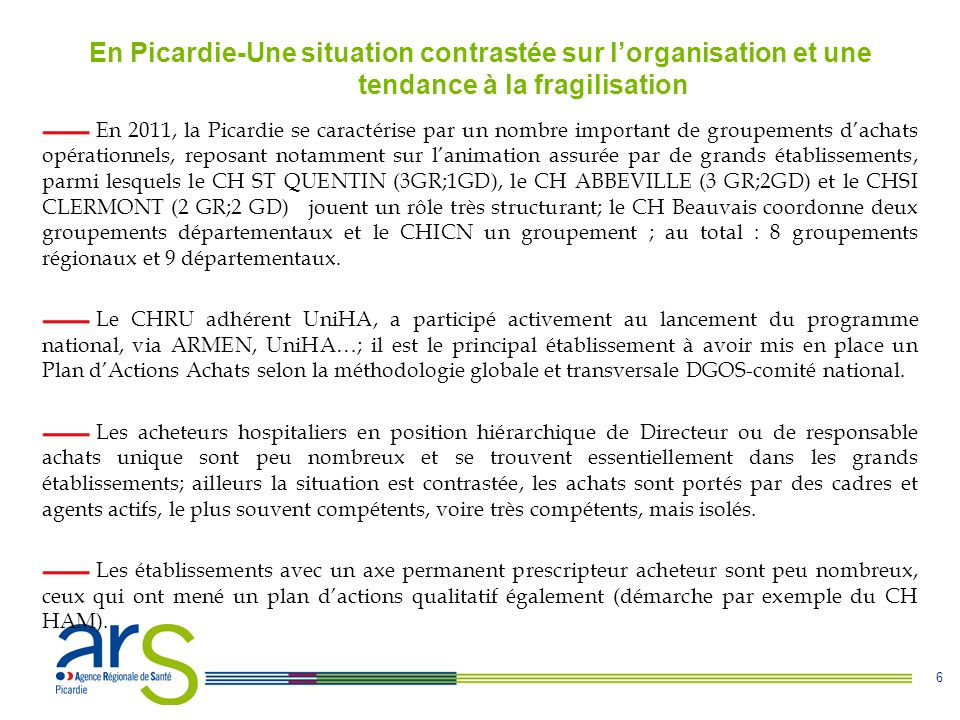 6 En Picardie-Une situation contrastée sur l'organisation et une tendance à la fragilisation En 2011, la Picardie se caractérise par un nombre importa