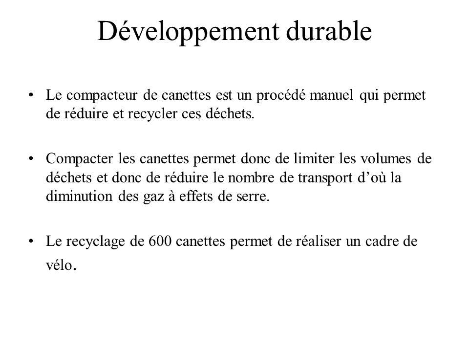 Développement durable •Le compacteur de canettes est un procédé manuel qui permet de réduire et recycler ces déchets. •Compacter les canettes permet d
