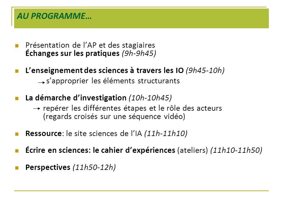 AU PROGRAMME…  Présentation de l'AP et des stagiaires Échanges sur les pratiques (9h-9h45)  L'enseignement des sciences à travers les IO (9h45-10h)