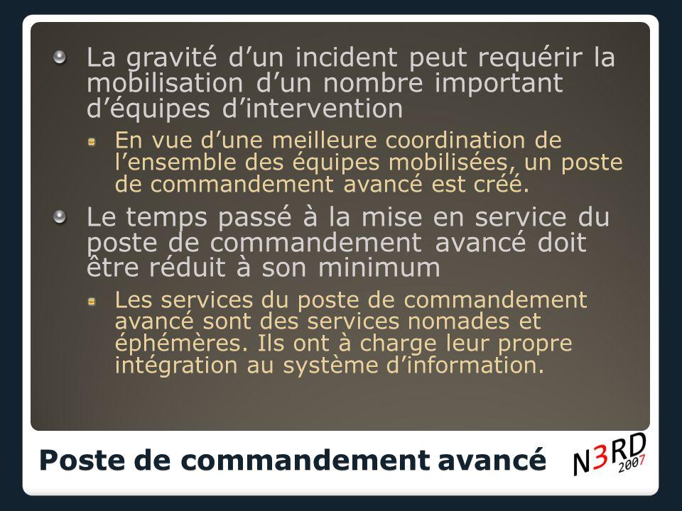 La gravité d'un incident peut requérir la mobilisation d'un nombre important d'équipes d'intervention En vue d'une meilleure coordination de l'ensemble des équipes mobilisées, un poste de commandement avancé est créé.