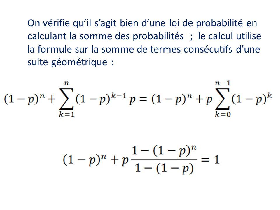 On vérifie qu'il s'agit bien d'une loi de probabilité en calculant la somme des probabilités ; le calcul utilise la formule sur la somme de termes con