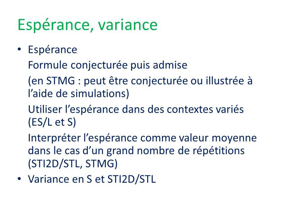 Espérance, variance • Espérance Formule conjecturée puis admise (en STMG : peut être conjecturée ou illustrée à l'aide de simulations) Utiliser l'espé