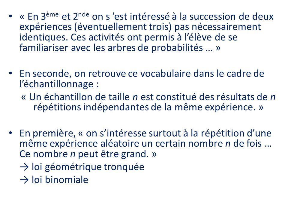 • « En 3 ème et 2 nde on s 'est intéressé à la succession de deux expériences (éventuellement trois) pas nécessairement identiques. Ces activités ont