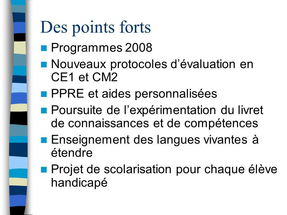 Des points forts  Programmes 2008  Nouveaux protocoles d'évaluation en CE1 et CM2  PPRE et aides personnalisées  Poursuite de l'expérimentation du livret de connaissances et de compétences  Enseignement des langues vivantes à étendre  Projet de scolarisation pour chaque élève handicapé