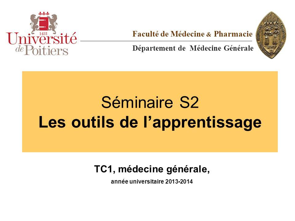Séminaire S2 Les outils de l'apprentissage TC1, médecine générale, année universitaire 2013-2014 Faculté de Médecine & Pharmacie Département de Médeci