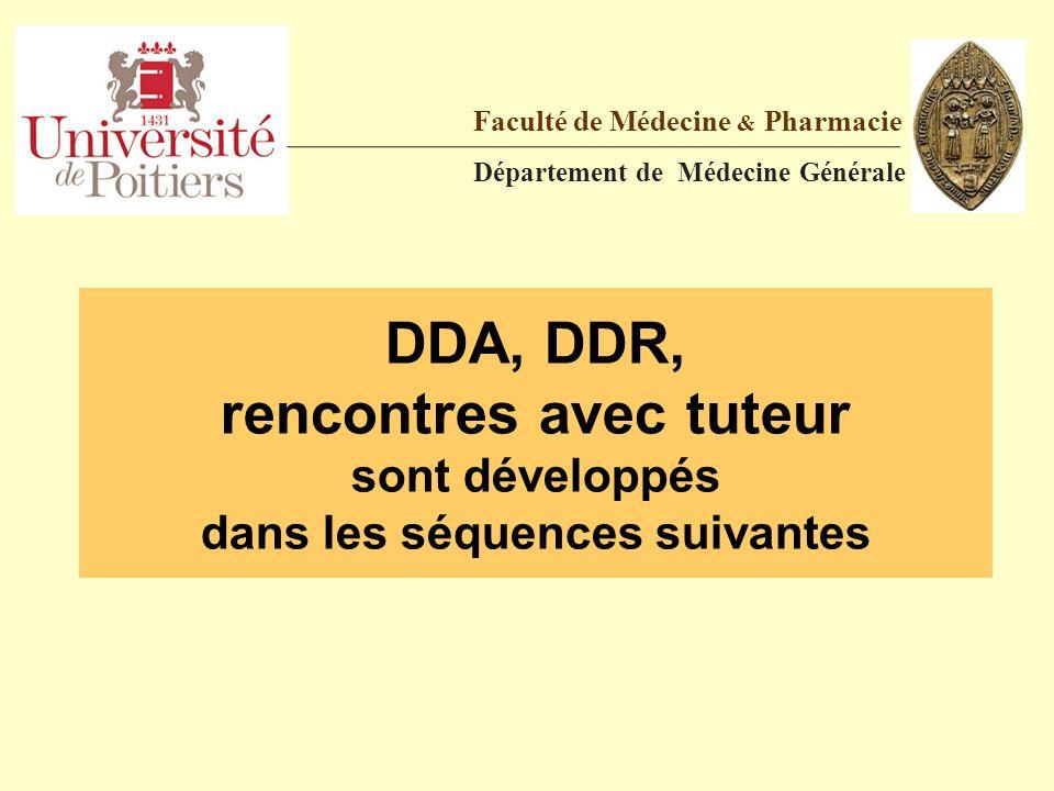 DDA, DDR, rencontres avec tuteur sont développés dans les séquences suivantes Faculté de Médecine & Pharmacie Département de Médecine Générale