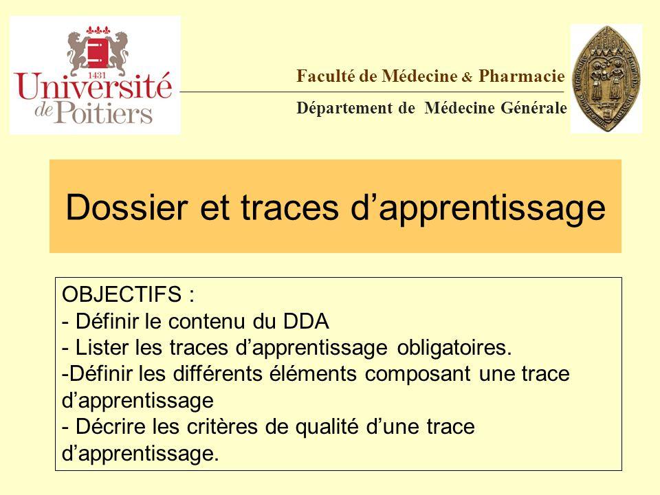 Dossier et traces d'apprentissage Faculté de Médecine & Pharmacie Département de Médecine Générale OBJECTIFS : - Définir le contenu du DDA - Lister le