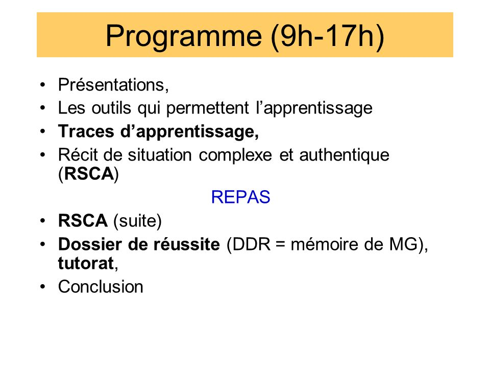 Programme (9h-17h) •Présentations, •Les outils qui permettent l'apprentissage •Traces d'apprentissage, •Récit de situation complexe et authentique (RS