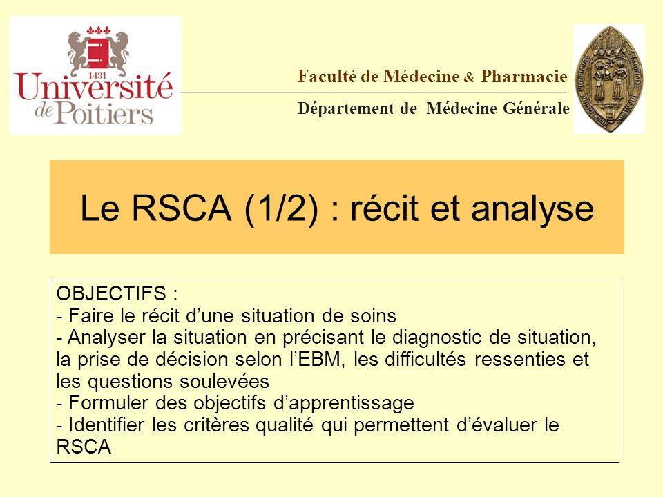 Le RSCA (1/2) : récit et analyse Faculté de Médecine & Pharmacie Département de Médecine Générale OBJECTIFS : - Faire le récit d'une situation de soin