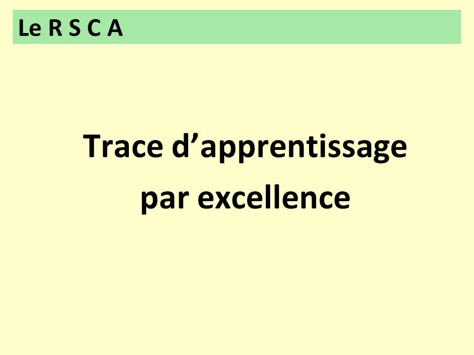 Trace d'apprentissage par excellence Le R S C A
