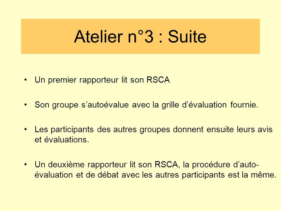 Atelier n°3 : Suite •Un premier rapporteur lit son RSCA •Son groupe s'autoévalue avec la grille d'évaluation fournie. •Les participants des autres gro