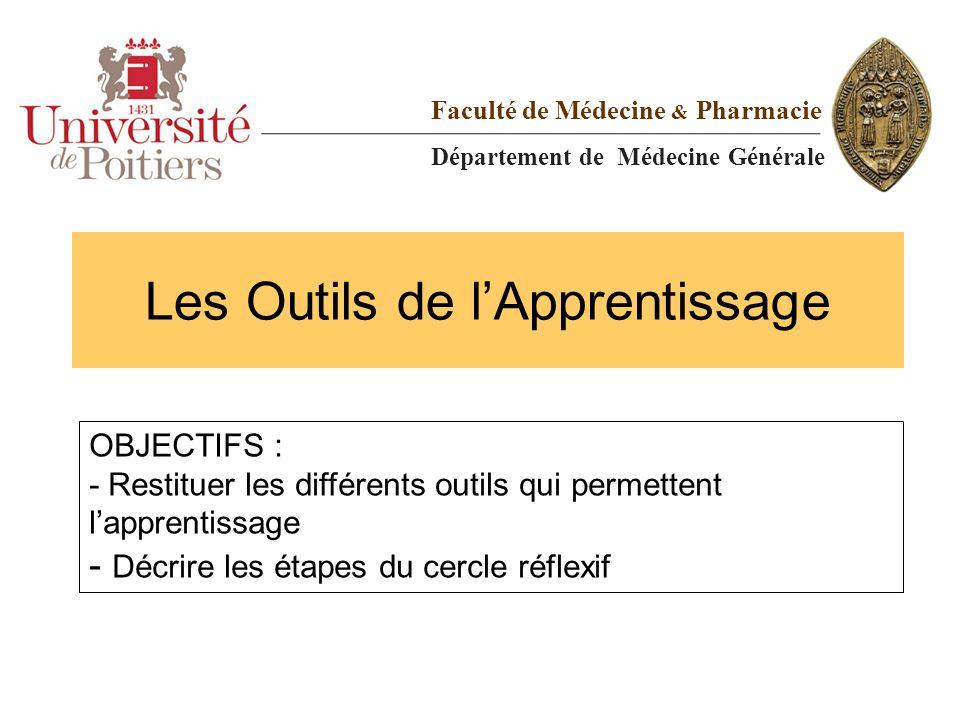 Les Outils de l'Apprentissage Faculté de Médecine & Pharmacie Département de Médecine Générale OBJECTIFS : - Restituer les différents outils qui perme