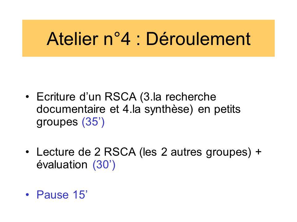 Atelier n°4 : Déroulement •Ecriture d'un RSCA (3.la recherche documentaire et 4.la synthèse) en petits groupes (35') •Lecture de 2 RSCA (les 2 autres