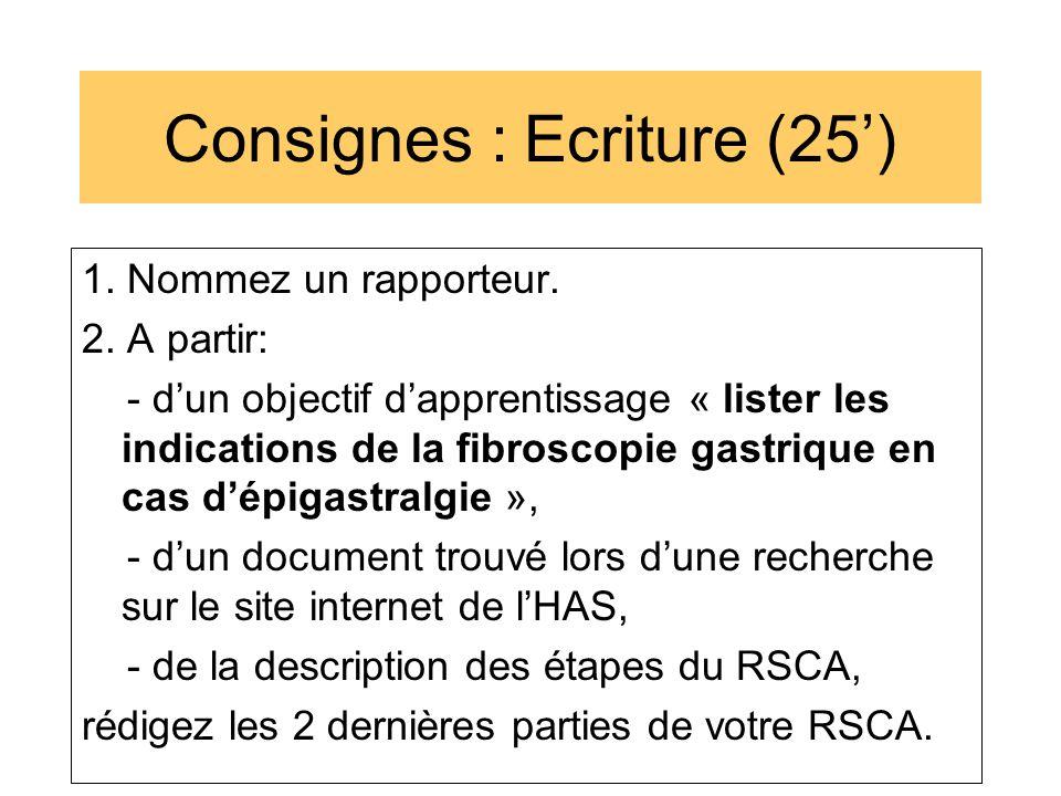 Consignes : Ecriture (25') 1. Nommez un rapporteur. 2. A partir: - d'un objectif d'apprentissage « lister les indications de la fibroscopie gastrique