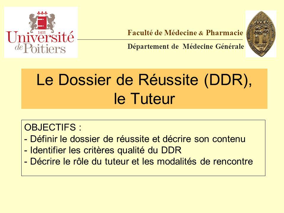Le Dossier de Réussite (DDR), le Tuteur Faculté de Médecine & Pharmacie Département de Médecine Générale OBJECTIFS : - Définir le dossier de réussite