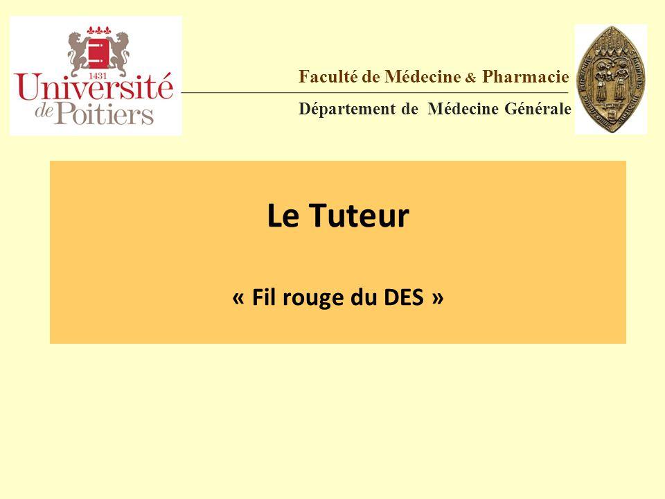 Le Tuteur « Fil rouge du DES » Faculté de Médecine & Pharmacie Département de Médecine Générale