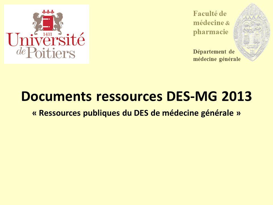 Documents ressources DES-MG 2013 « Ressources publiques du DES de médecine générale » Faculté de médecine & pharmacie Département de médecine générale