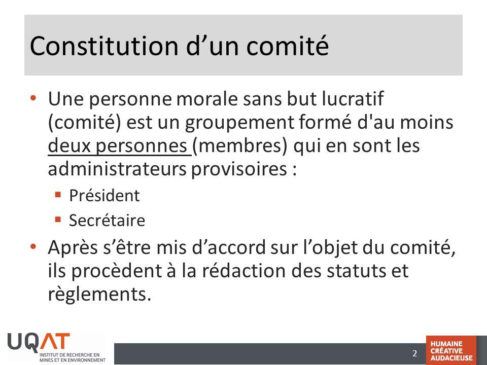 2 Constitution d'un comité • Une personne morale sans but lucratif (comité) est un groupement formé d'au moins deux personnes (membres) qui en sont le