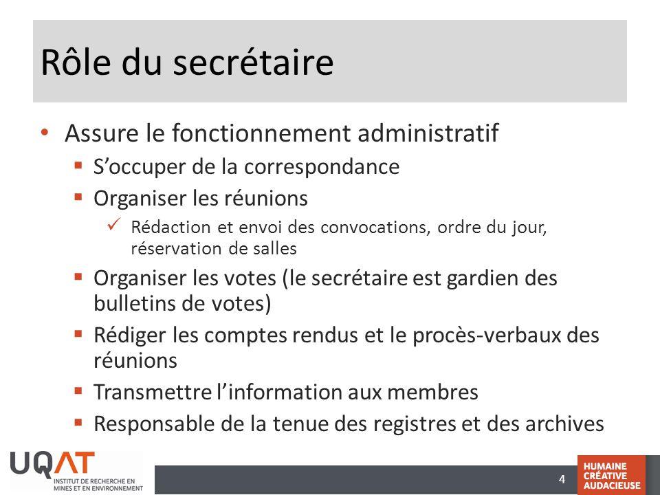 4 Rôle du secrétaire • Assure le fonctionnement administratif  S'occuper de la correspondance  Organiser les réunions  Rédaction et envoi des convo