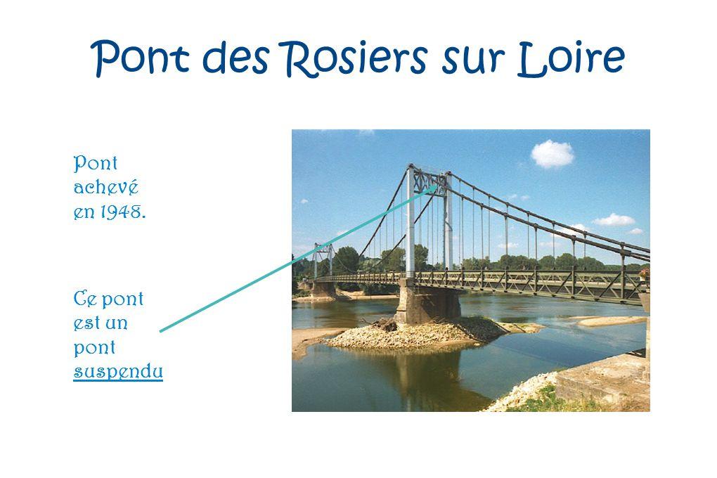 Pont des Rosiers sur Loire Pont achevé en 1948. Ce pont est un pont suspendu