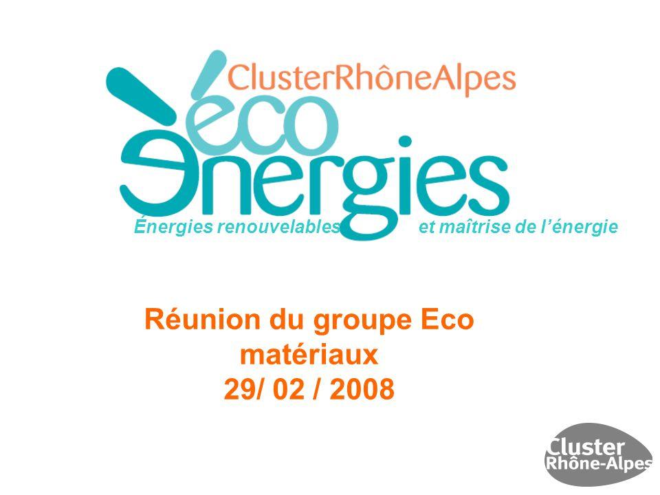 Réunion du groupe Eco matériaux 29/ 02 / 2008 Énergies renouvelables et maîtrise de l'énergie