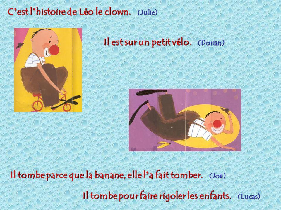 C ' est l ' histoire de L é o le clown.(Julie) Il est sur un petit v é lo.