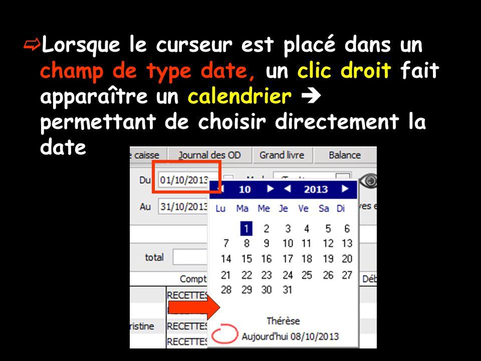  Lorsque le curseur est placé dans un champ de type date, un clic droit fait apparaître un calendrier  permettant de choisir directement la date