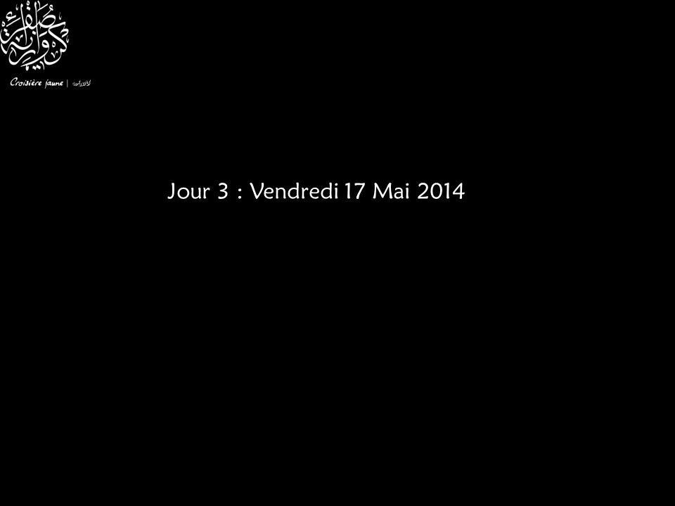 Jour 3 : Vendredi 17 Mai 2014