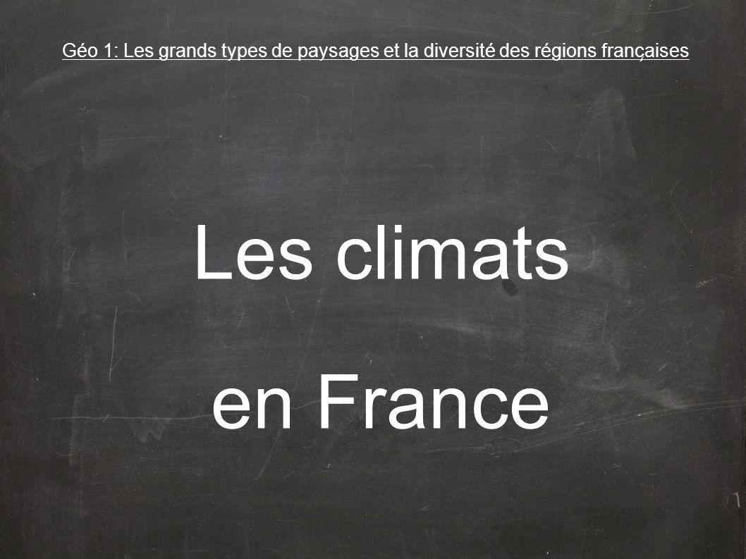 Géo 1: Les grands types de paysages et la diversité des régions franc ̧ aises Les climats en France