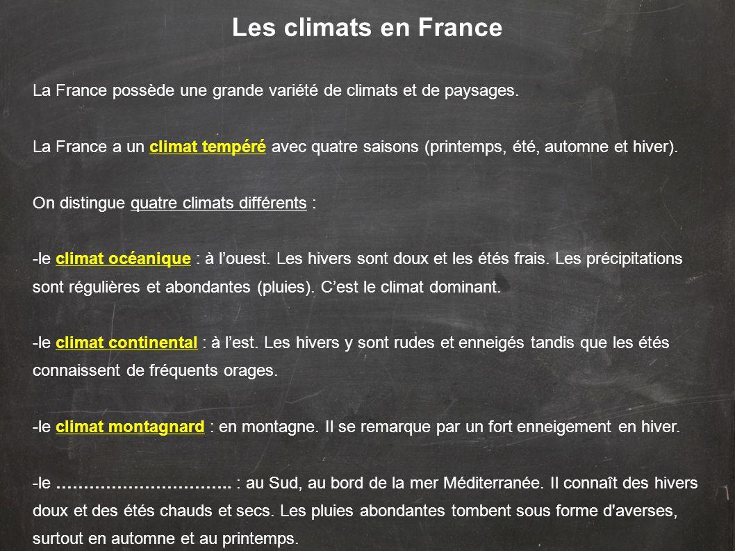 Les climats en France La France possède une grande variété de climats et de paysages. La France a un climat tempéré avec quatre saisons (printemps, ét
