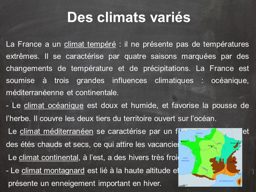 Des climats variés La France a un climat tempéré : il ne présente pas de températures extrêmes. Il se caractérise par quatre saisons marquées par des