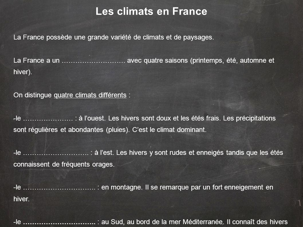 Les climats en France La France possède une grande variété de climats et de paysages. La France a un ………………………. avec quatre saisons (printemps, été, a
