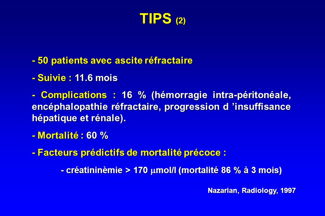 TIPS (1) •6/7 bon résultats sur la fonction rénale : –Augmentation de la filtration glomérulaire, du débit sanguin rénal. –Réduction de l 'hypertensio